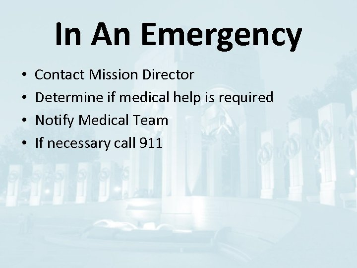 In An Emergency • • Contact Mission Director Determine if medical help is required