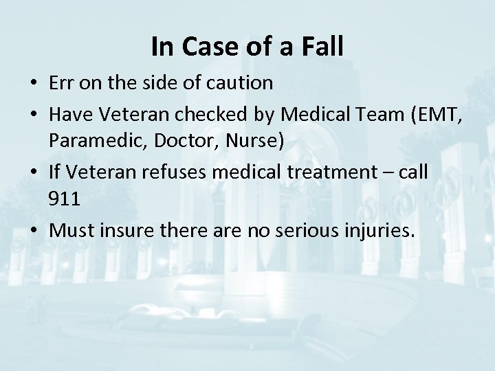 In Case of a Fall • Err on the side of caution • Have