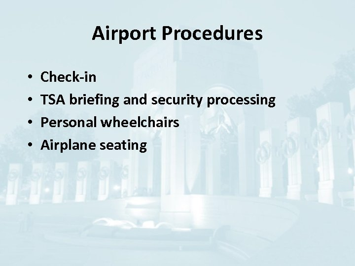 Airport Procedures • • Check-in TSA briefing and security processing Personal wheelchairs Airplane seating