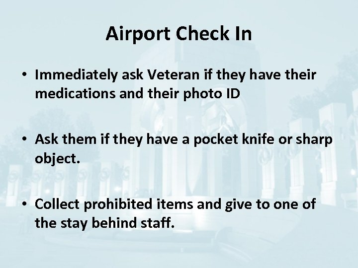 Airport Check In • Immediately ask Veteran if they have their medications and their