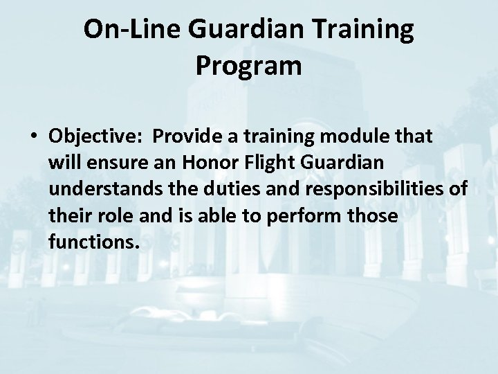 On-Line Guardian Training Program • Objective: Provide a training module that will ensure an