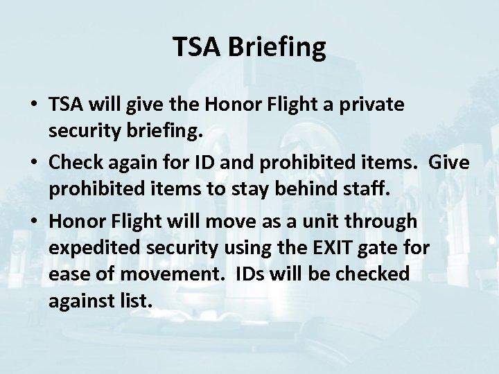 TSA Briefing • TSA will give the Honor Flight a private security briefing. •