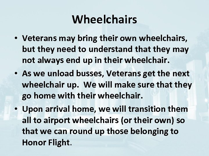 Wheelchairs • Veterans may bring their own wheelchairs, but they need to understand that