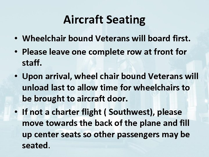 Aircraft Seating • Wheelchair bound Veterans will board first. • Please leave one complete