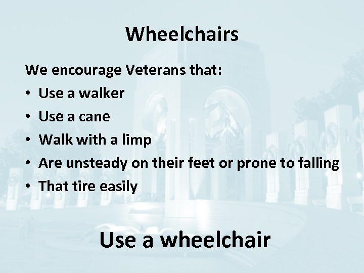 Wheelchairs We encourage Veterans that: • Use a walker • Use a cane •