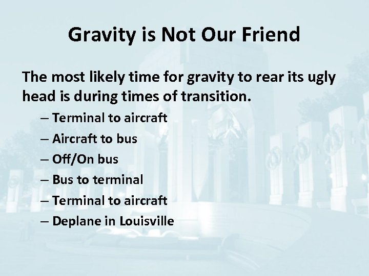 Gravity is Not Our Friend The most likely time for gravity to rear its