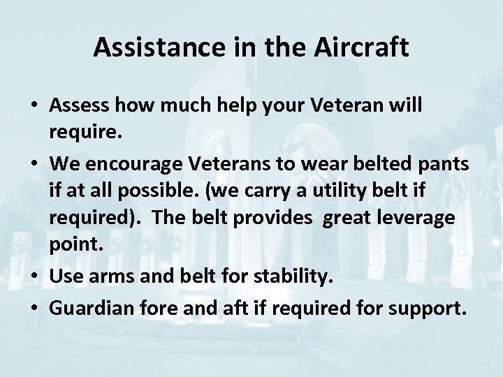 Assistance in the Aircraft • Assess how much help your Veteran will require. •