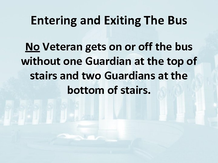 Entering and Exiting The Bus No Veteran gets on or off the bus without
