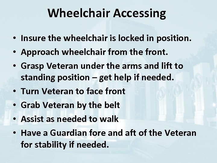 Wheelchair Accessing • Insure the wheelchair is locked in position. • Approach wheelchair from