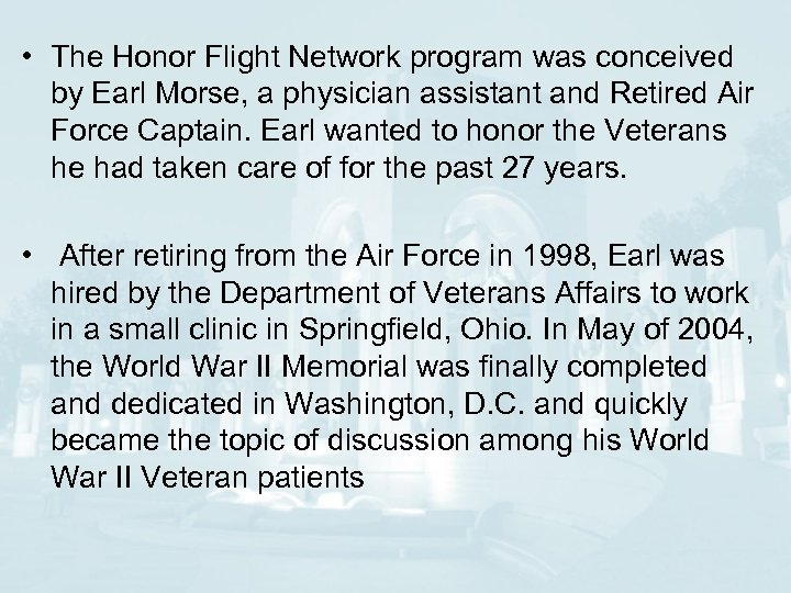 • The Honor Flight Network program was conceived by Earl Morse, a physician
