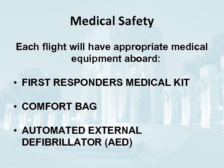 Medical Safety Each flight will have appropriate medical equipment aboard: • FIRST RESPONDERS MEDICAL