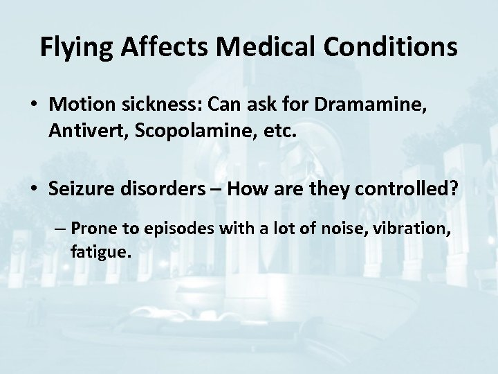 Flying Affects Medical Conditions • Motion sickness: Can ask for Dramamine, Antivert, Scopolamine, etc.