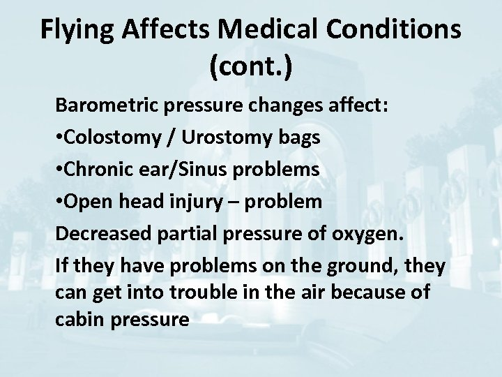 Flying Affects Medical Conditions (cont. ) Barometric pressure changes affect: • Colostomy / Urostomy
