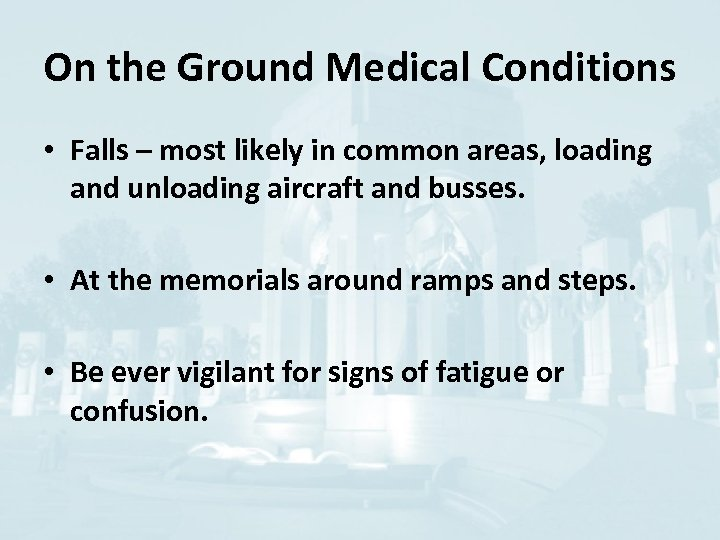 On the Ground Medical Conditions • Falls – most likely in common areas, loading