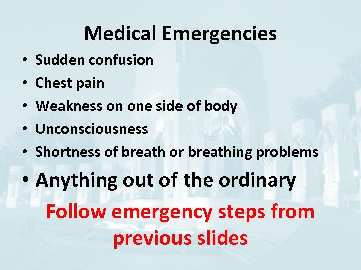 Medical Emergencies • • • Sudden confusion Chest pain Weakness on one side of