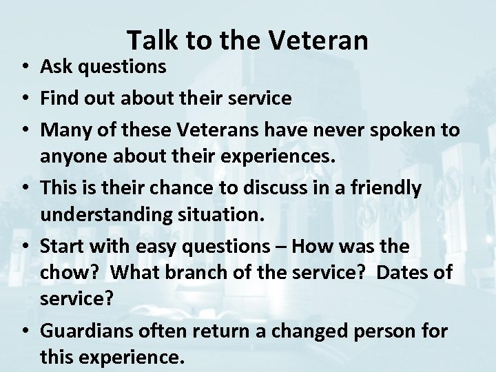 Talk to the Veteran • Ask questions • Find out about their service •