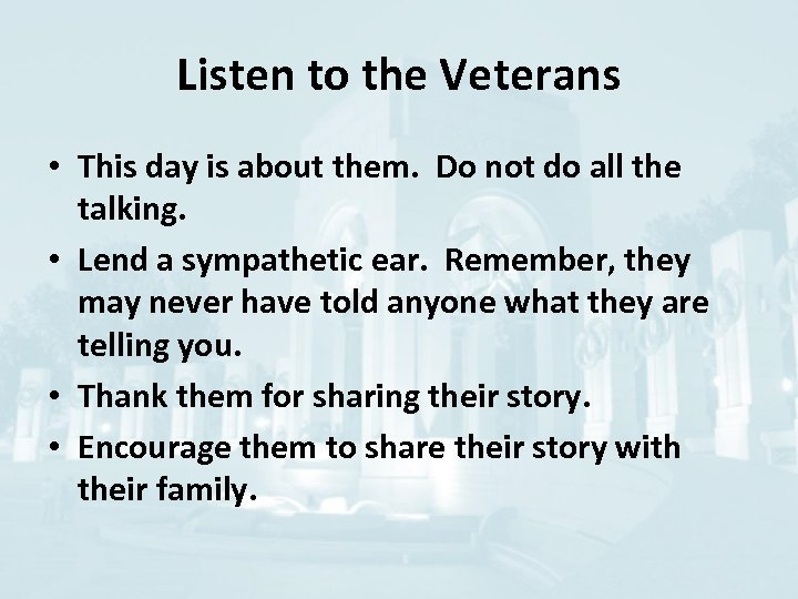 Listen to the Veterans • This day is about them. Do not do all