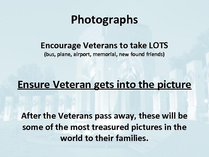 Photographs Encourage Veterans to take LOTS (bus, plane, airport, memorial, new found friends) Ensure