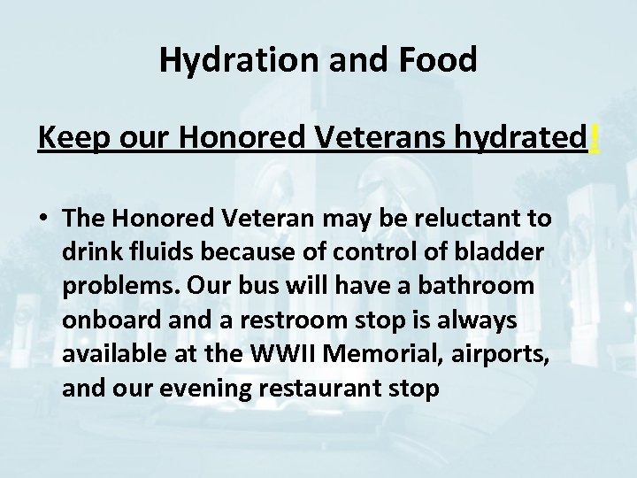 Hydration and Food Keep our Honored Veterans hydrated! • The Honored Veteran may be