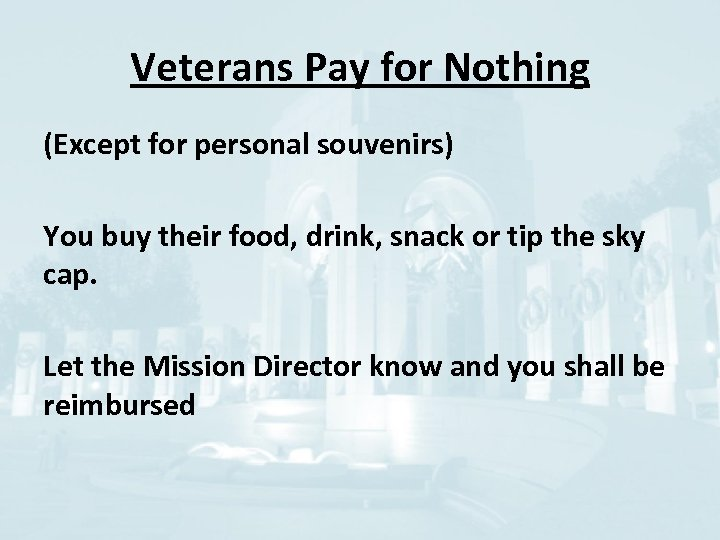 Veterans Pay for Nothing (Except for personal souvenirs) You buy their food, drink, snack