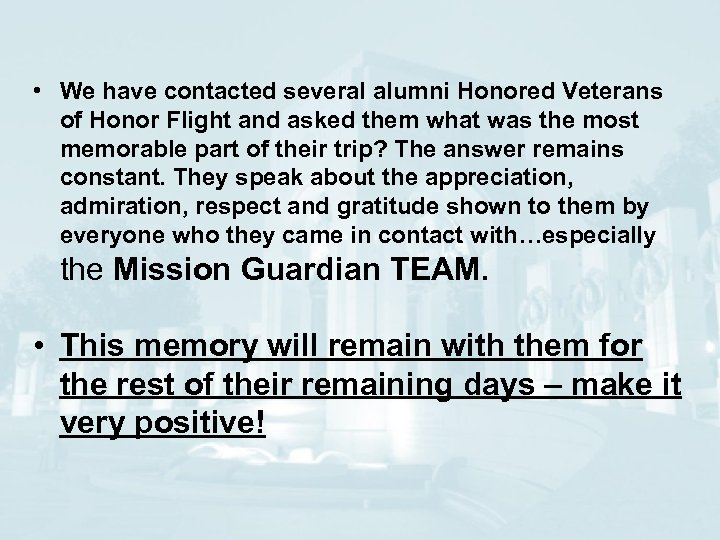• We have contacted several alumni Honored Veterans of Honor Flight and asked