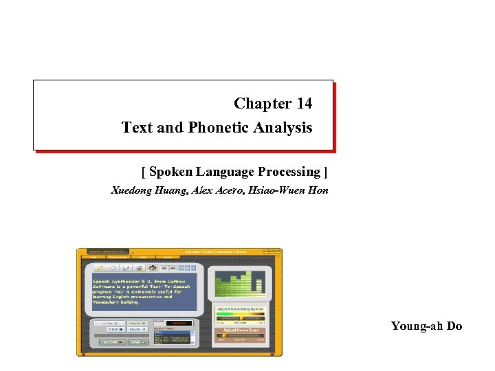 Chapter 14 Text and Phonetic Analysis [ Spoken Language Processing ] Xuedong Huang, Alex
