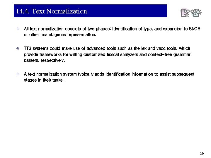 14. 4. Text Normalization v All text normalization consists of two phases: identification of