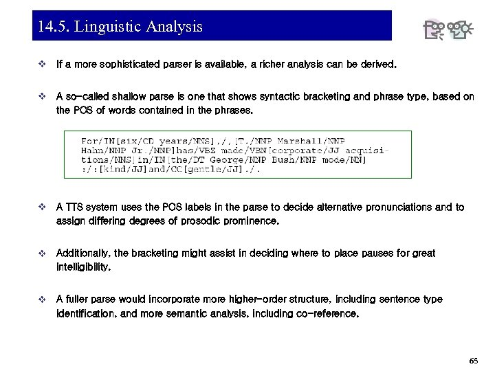 14. 5. Linguistic Analysis v If a more sophisticated parser is available, a richer