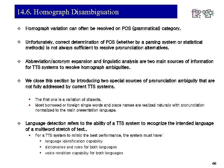 14. 6. Homograph Disambiguation v Homograph variation can often be resolved on POS (grammatical)