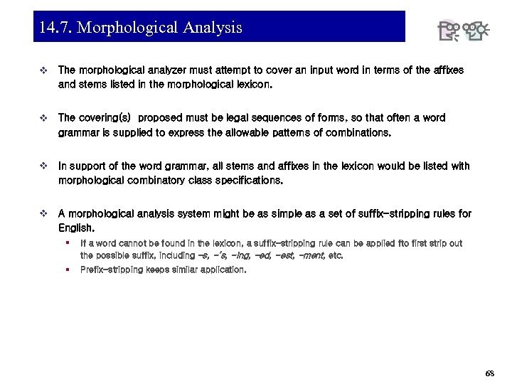 14. 7. Morphological Analysis v The morphological analyzer must attempt to cover an input
