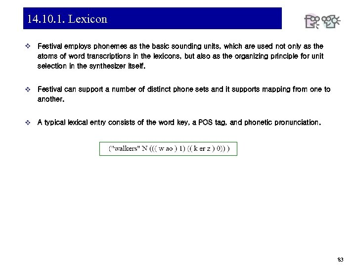14. 10. 1. Lexicon v Festival employs phonemes as the basic sounding units, which