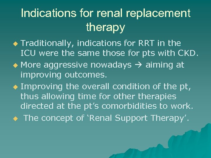 Indications for renal replacement therapy Traditionally, indications for RRT in the ICU were the