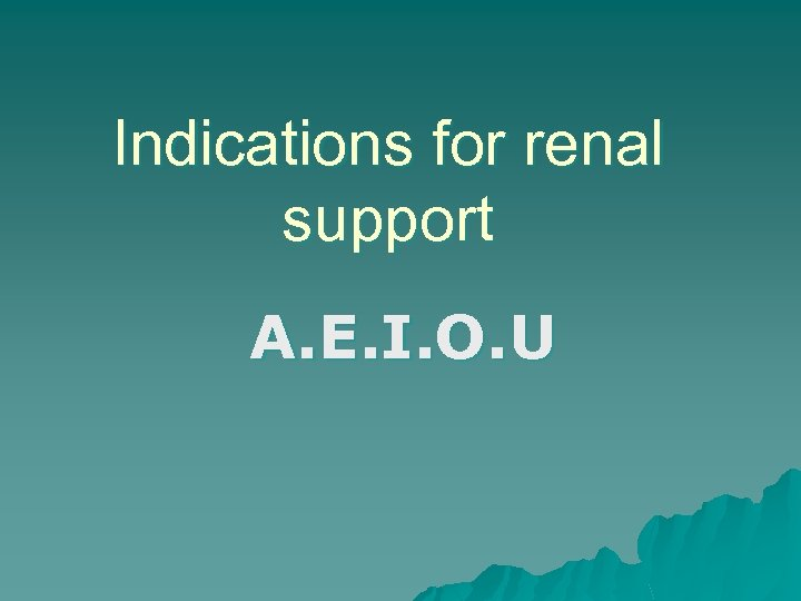 Indications for renal support A. E. I. O. U