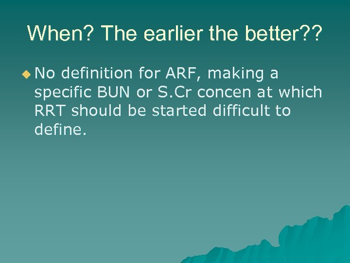 When? The earlier the better? ? u No definition for ARF, making a specific