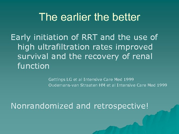 The earlier the better Early initiation of RRT and the use of high ultrafiltration