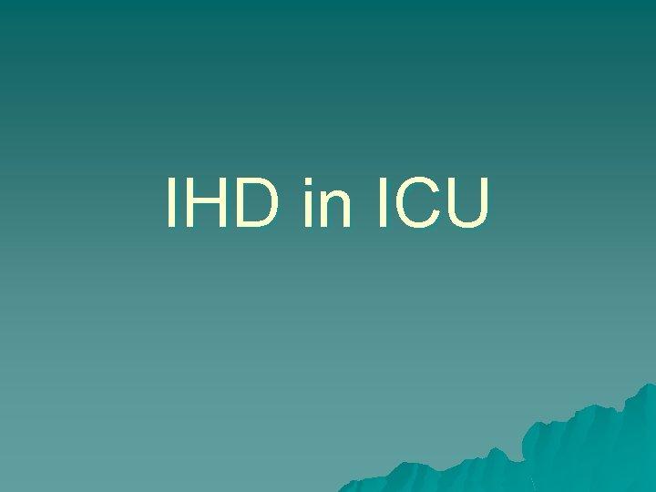 IHD in ICU
