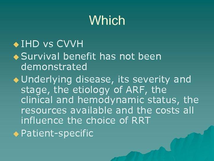 Which u IHD vs CVVH u Survival benefit has not been demonstrated u Underlying