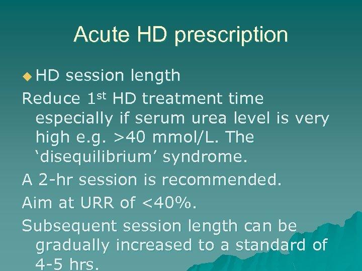 Acute HD prescription u HD session length Reduce 1 st HD treatment time especially