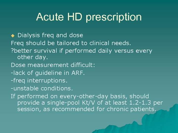 Acute HD prescription Dialysis freq and dose Freq should be tailored to clinical needs.