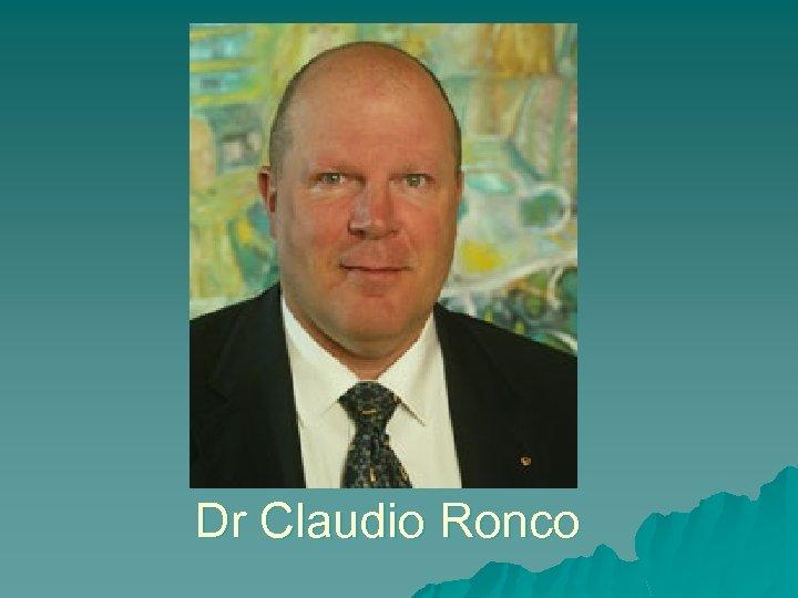 Dr Claudio Ronco