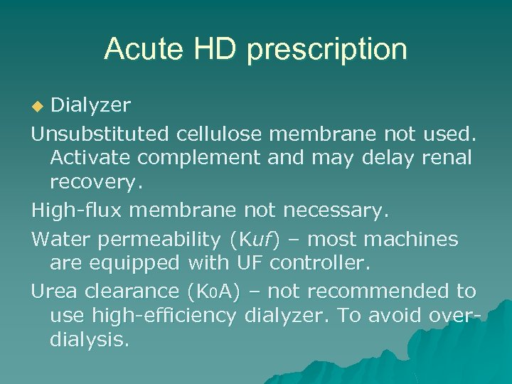 Acute HD prescription Dialyzer Unsubstituted cellulose membrane not used. Activate complement and may delay