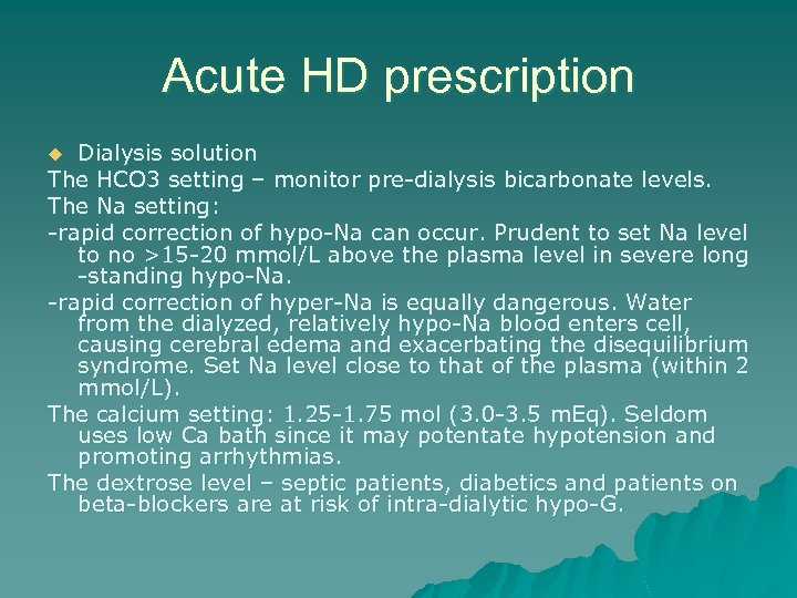 Acute HD prescription Dialysis solution The HCO 3 setting – monitor pre-dialysis bicarbonate levels.