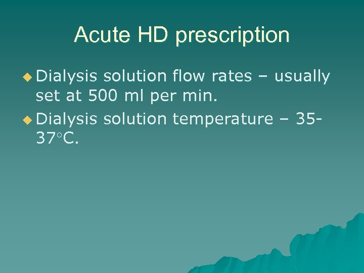 Acute HD prescription u Dialysis solution flow rates – usually set at 500 ml
