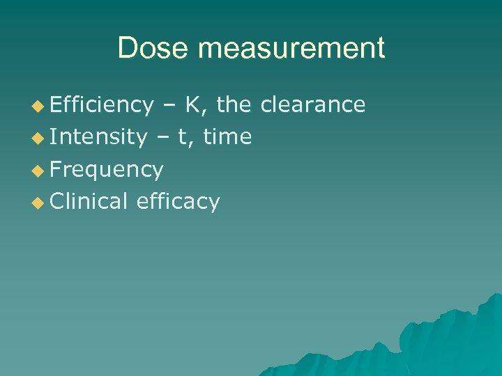 Dose measurement u Efficiency – K, the clearance u Intensity – t, time u