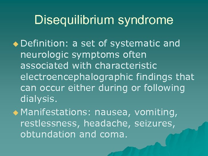 Disequilibrium syndrome u Definition: a set of systematic and neurologic symptoms often associated with