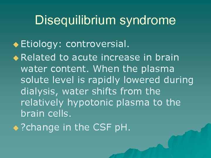 Disequilibrium syndrome u Etiology: controversial. u Related to acute increase in brain water content.