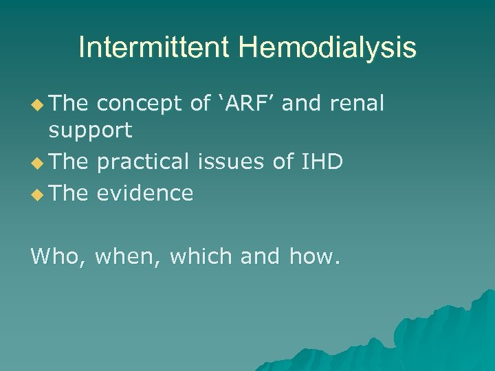 Intermittent Hemodialysis u The concept of 'ARF' and renal support u The practical issues