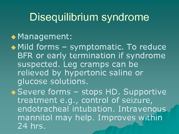 Disequilibrium syndrome u Management: u Mild forms – symptomatic. To reduce BFR or early