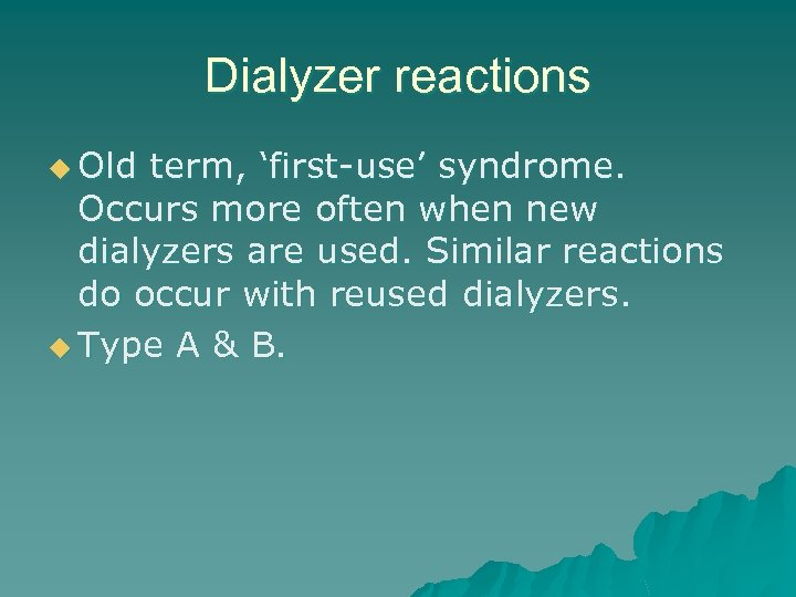 Dialyzer reactions u Old term, 'first-use' syndrome. Occurs more often when new dialyzers are