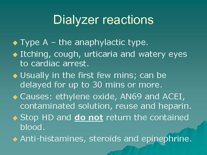 Dialyzer reactions Type A – the anaphylactic type. u Itching, cough, urticaria and watery